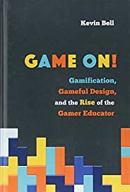 Game On! – Gamification, Gameful Design, and the Rise of the Gamer Educator (Tech.edu: A Hopkins Series on Edu