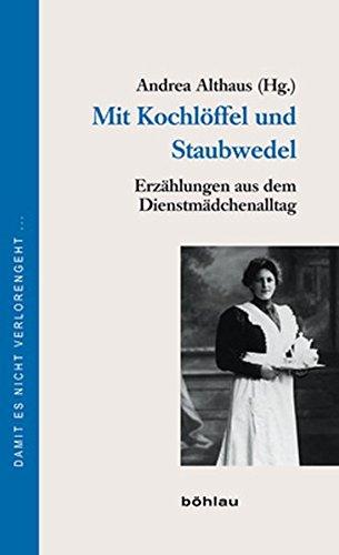 Mit Kochlöffel und Staubwedel. Erzählungen aus dem Dienstmädchenalltag (Damit es nicht - Politische Themen Kostüm