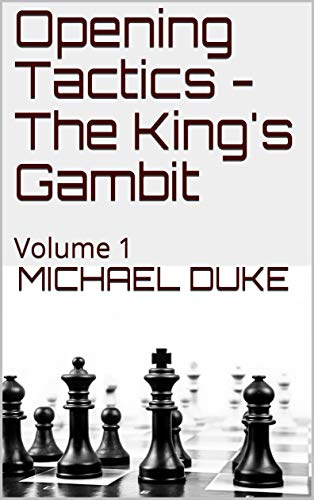 Opening Tactics - The King's Gambit: Volume 1  by Michael Duke (Author) 41BDW11d2IL
