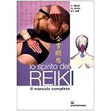 Lo spirito del reiki. Il manuale completo