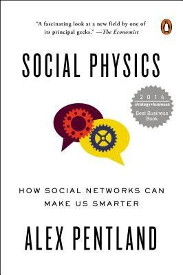 By Pentland, Alex ( Author ) [ Social Physics: How Social Networks Can Make Us Smarter By Jan-2015 Paperback