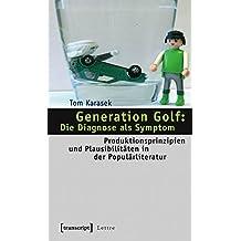 Generation Golf: Die Diagnose als Symptom: Produktionsprinzipien und Plausibilitäten in der Populärliteratur (Lettre)