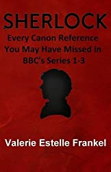 Sherlock: Every Canon Reference You May Have Missed in BBC's Series 1-3 by Valerie Estelle Frankel (2014-01-16)