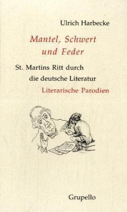 Mantel, Schwert und Feder: St. Martins Ritt durch die deutsche Literatur. Literarische Parodien