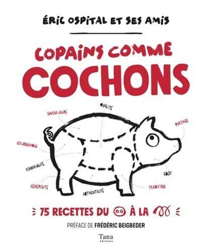 Copains comme cochons - 75 recettes par Eric OSPITAL