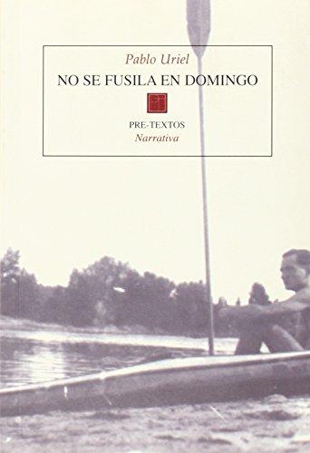 Descargar Libro No se fusila en domingo (Narrativa) de Pablo Uriel