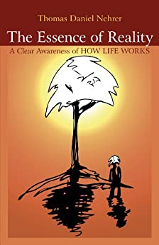 Essence of Reality: A Clear Awareness of How Works von [Nehrer, Thomas]