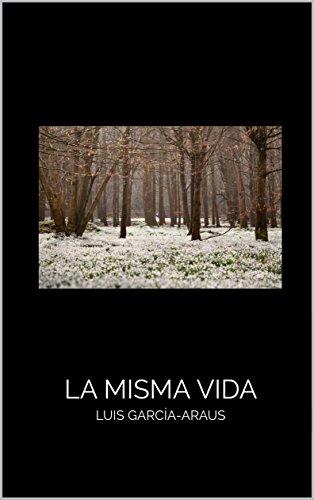 La misma vida por Luis García-Araus