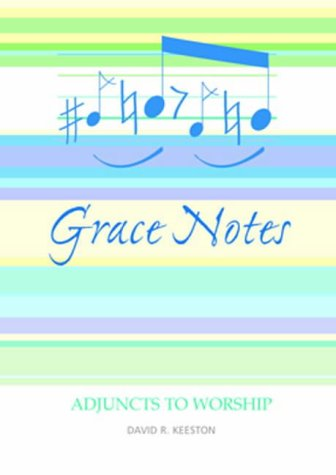 Grace Notes: Adjuncts to Worship por David R. Keeston
