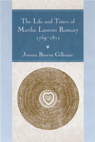 The Life and Times of Martha Laurens Ramsay, 1759-1811