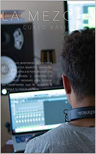 La Mezcla / Curso Basico: Guía básica para conocer las herramientas que te llevarán a tu mezcla perfecta. por Jose Torres Rivera