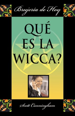 Que Es LA Wicca?/the Truth About Witchcraft Today: Brujeria De Hoy (Verdad Sobre)
