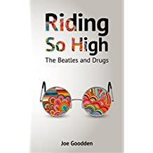 Riding So High: The Beatles and Drugs (English Edition)