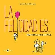 La felicidad es... 500 razones para ser feliz par  Lisa Swerling/Ralph Lazar