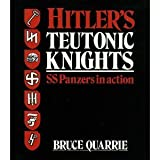 Hitler's Teutonic Knights: S. S. Panzers in Action