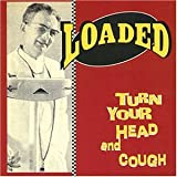 Songtexte von Loaded - Turn Your Head and Cough
