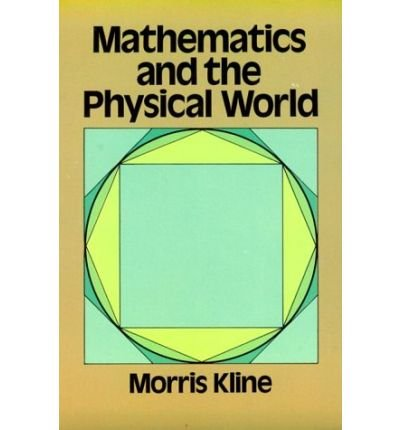 [( Mathematics and the Physical World )] [by: Morris Kline] [Oct-1990]