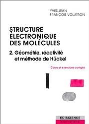 Structure électronique des molécules : Tome 2, géométrie, réactivité et méthode de Hückel, cours et exercices corrigés