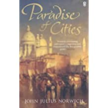 Paradise of Cities: Venice and Its Nineteenth-Century Visitors by John Julius Norwich (2004-07-29)