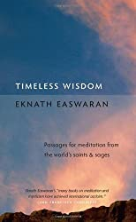 Timeless Wisdom: Passages for Meditation from the World's Saints and Sages (Essential Easwaran Library) by Eknath Easwaran (2008-09-01)