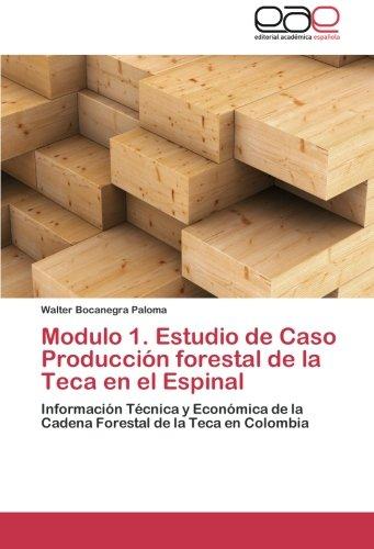 Modulo 1. Estudio de Caso Produccion Forestal de La Teca En El Espinal por Walter Bocanegra Paloma
