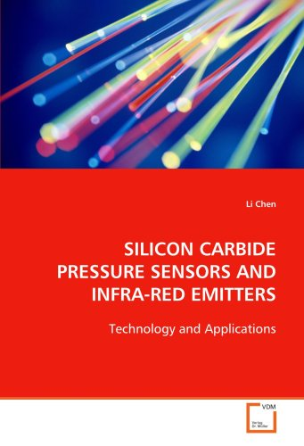 SILICON CARBIDE PRESSURE SENSORS AND INFRA-RED EMITTERS: Technology and Applications Sensor Emitter