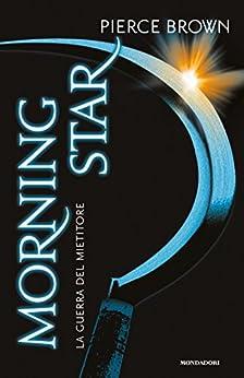 Red Rising - 3. Morning Star: La guerra del Mietitore (La trilogia di Red Rising) di [Brown, Pierce]