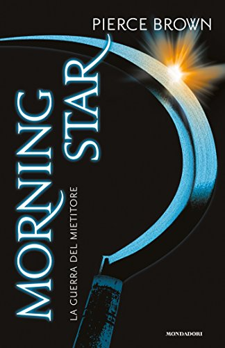Morning Star: La guerra del Mietitore (La trilogia di Red Rising Vol. 3) di [Brown, Pierce]