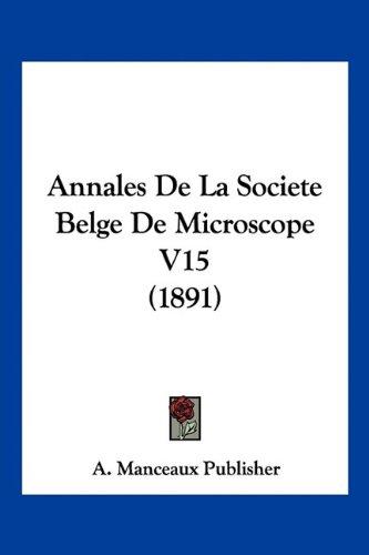Annales de La Societe Belge de Microscope V15 (1891)
