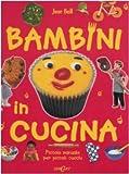 Scarica Libro Bambini in cucina Piccolo manuale per piccoli cuochi Ediz illustrata (PDF,EPUB,MOBI) Online Italiano Gratis