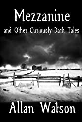 Mezzanine and Other Curiously Dark Tales