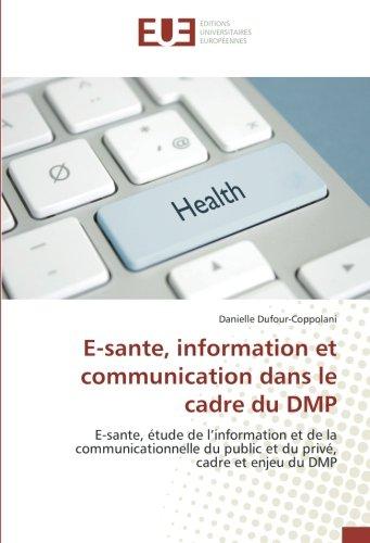 E-Sante, information et communication dans le cadre du DMP: E-Sante, etude de l'information et de la communicationnelle du public et du prive par Danielle Dufour-Coppolani