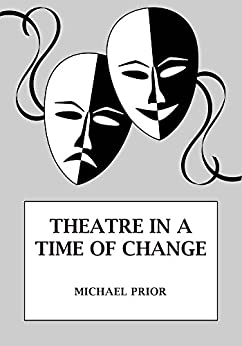 Theatre in a Time of Change: A Cultural History of Postwar British Theatre by [Prior, Michael]