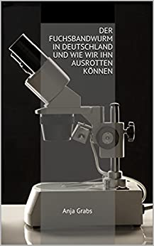 Der Fuchsbandwurm In Deutschland Und Wie Wir Ihn Ausrotten Können: Anja Grabs por Anja Grabs epub