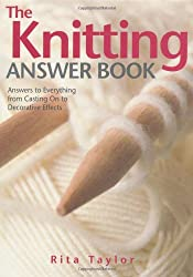 The Knitting Answer Book: Answers to Everything from Casting On to Decorative Effects