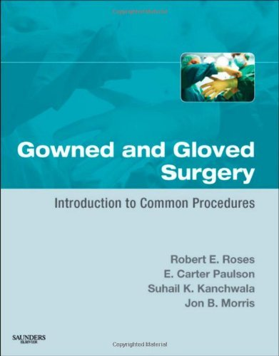 Gowned and Gloved Surgery: Introduction to Common Procedures, 1e by Robert E. Roses MD (2009-01-06)
