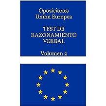 Oposiciones Union Europea  TEST DE RAZONAMIENTO VERBAL Volumen 2: Test de preparación de las oposiciones a funcionario de la Unión Europea (TEST OPOSICIONES FUNCIONARIO DE LA UNION EUROPEA)