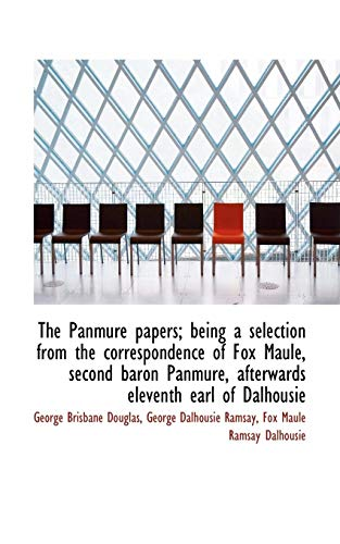 The Panmure Papers; Being a Selection from the Correspondence of Fox Maule, Second Baron Panmure, AF