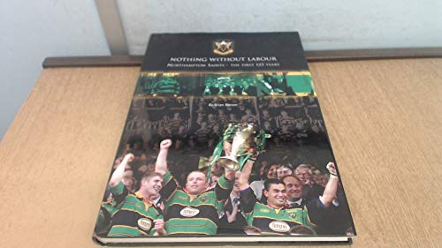 Nothing without Labour: Northampton Saints, the First 125 Years