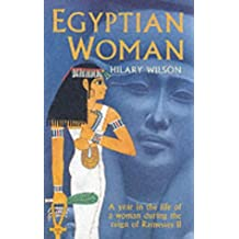 Egyptian Woman. A Year in the Life of a Woman During the Reign of Ramesses II by Hilary Wilson (2001-08-02)