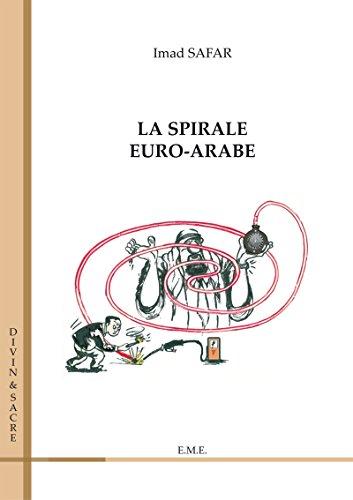 Dans la spirale euro-arabe: Ouvrage de référence sur l'histoire coloniale européenne en région arabe