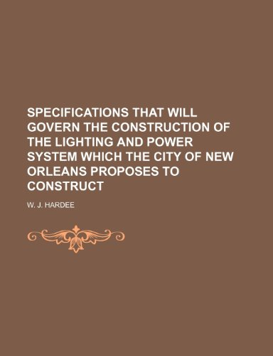 Specifications That Will Govern the Construction of the Lighting and Power System Which the City of New Orleans Proposes to Construct
