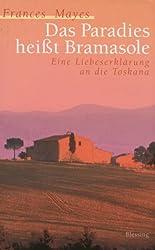 Das Paradies heißt Bramasole. Eine Liebeserklärung an die Toskana