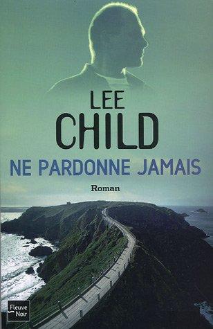NE PARDONNE JAMAIS par LEE CHILD