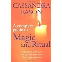 A Complete Guide To Magic And Ritual: How to use natural energies to heal your life by Cassandra Eason (2002-05-30)