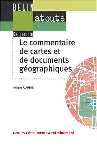Le commentaire de cartes et de documents géographiques par Philippe Cadène