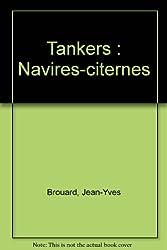 Tankers - Les navires-citernes de chez nous
