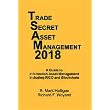Trade Secret Asset Management 2018: A Guide to Information Asset Management Including RICO and Blockchain (English Edition)