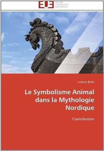 Le Symbolisme Animal dans la Mythologie Nordique: Contribution by Ludovic Bellis (2011-12-28)