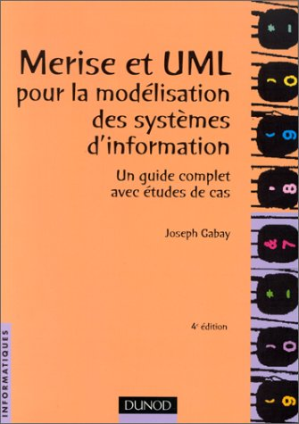 Merise et UML : Modélisation des systemes d'information, un guide complet avec études de cas par Joseph Gabay